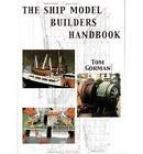 The Ship Model Builders Handbook: Fittings and Superstructures for the Small Ship by Tom Gorman (Paperback, 2000)