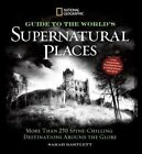 National Geographic Ultimate Guide to Supernatural Places: Close Encounters, Haunted Houses, and Other Spooky Hot Spots Around the World by Sarah Bartlett (Hardback, 2014)