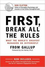 First, Break All the Rules : What the World's Greatest Managers Do Differently by Gallup Press Staff (2016, Hardcover)