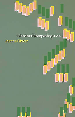 Children Composing 4-14 by Joanna Glover (Paperback, 2000)