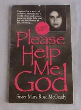 PLEASE HELP ME,GOD BY SISTER MARY ROSE MCGEADY 1997 STATED 1ST ED.  PAPERBACK