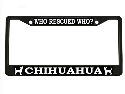 WHO RESCUED WHO CHIHUAHUA Dog Chrome Metal Auto License Plate Frame Car Tag