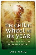 Celtic Wheel of the Year: Celtic and Christian Seasonal Prayers by Tess Ward...