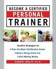 Become a Certified Personal Trainer Surefire Strategies to Pass The Major Certi