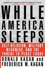 While America Sleeps Self Delusion Military Weakness and The Threat to Peace