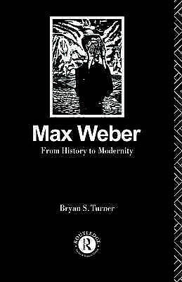 Max Weber: From History to Modernity by Professor Bryan S. Turner (Paperback,...
