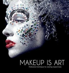 Makeup Is Art : Professional Techniques for Creating Original Looks by Lan Nguyen, Jana Ririnui and Academy of Freelance Makeup Staff (2011, Hardcover)