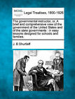 The Governmental Instructor, Or, a Brief and Comprehensive View of the Government of the United States and of the State Governments: In Easy Lessons Designed for Schools and Families. by J B Shurtleff (Paperback / softback, 2010)