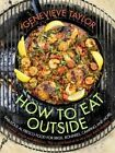 How to Eat Outside: Fabulous Al Fresco Food for Bbqs, Bonfires, Camping and More by Genevieve Taylor (Hardback, 2015)
