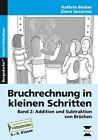 Bruchrechnung in kleinen Schritten 2 von Elena Iaccarino und Kathrin Becker (2015, Geheftet)