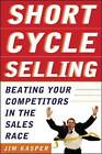 Short Cycle Selling: Beating Your Competitors in the Sales Race by James Kasper (Hardback, 2002)