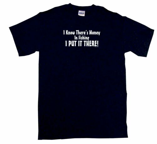 I Put It There Mens Tee Shirt Pick Size I know there/'s money in fishing