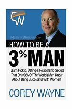 How To Be A 3% Man Winning The Heart Of The Woman Of Your Dreams Free Shipping