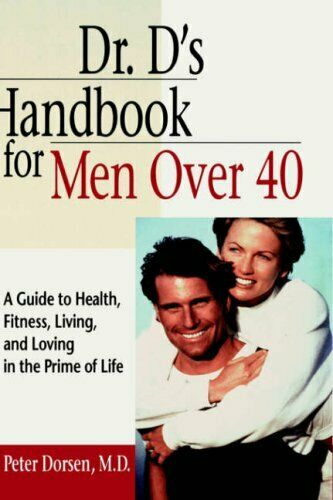 Dr  D s Handbook for Men Over 40  A Guide to Health  Fitness  Living