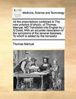 All the Prescriptions Contained in the New Practice of Physic, of Thomas Marryat, MD Translated Into English by J S Dodd, with an Accurate Description of the Symptoms of the Several Diseases, to Which Is Added by the Translator by Thomas Marryat (Paperback / softback, 2010)
