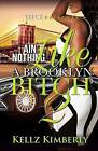 Ain't Nothing Like a Brooklyn Bitch 2 by Kellz Kimberly (Paperback / softback, 2015)
