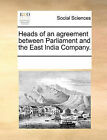 Heads of an Agreement Between Parliament and the East India Company. by Multiple Contributors (Paperback / softback, 2010)