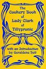 The Cookery Book of Lady Clark of Tillypronie by Lady Of Tillypronie Clark (Hardback, 1994)
