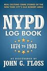 NYPD Log Book: 1874 to 1903 by As Discovered by John G Floss (Paperback / softback, 2012)