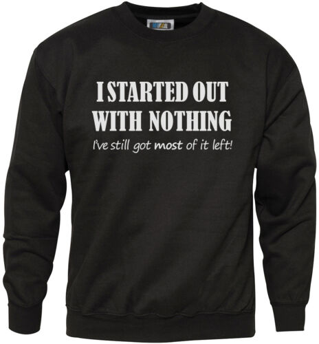 J/'ai commencé avec rien-Drôle Youth /& Homme Sweat