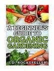 A Beginner's Guide to Organic Gardening by J D Rockefeller (Paperback / softback, 2015)