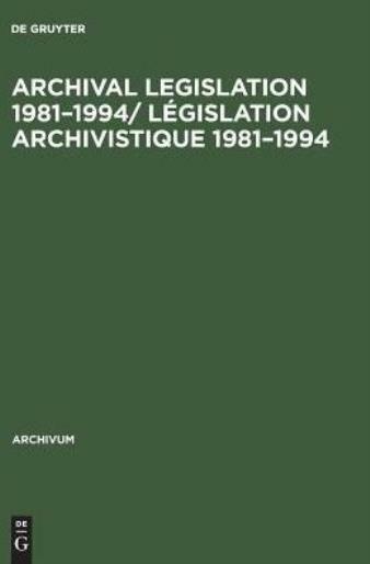 Archival Legislation 1981-1994/ L?Gislation Archivistique 1981-1994