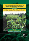 Environmental Risk Assessment of Genetically Modified Organisms: A Case Study of Bt Maize in Kenya: v.I by CABI Publishing (Hardback, 2004)