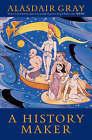 A History Maker by Alasdair Gray (Paperback, 2005)