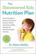 The Disconnected Kids Nutrition Plan : Proven Strategies to Enhance Learning and Focus for Children with Autism, ADHD, Dyslexia, and Other Neurological Disorders by Robert Melillo (2016, Paperback)