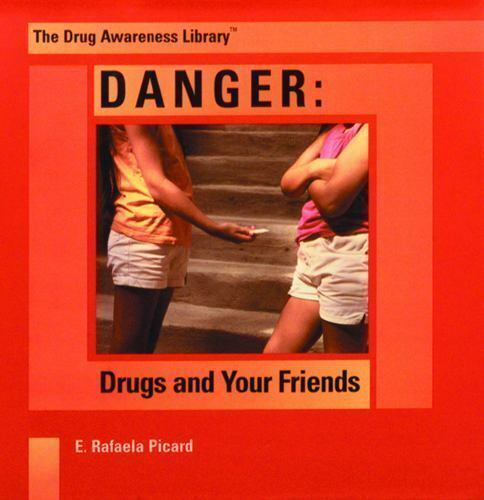 Danger: Drugs and Your Friends [The Drug Awareness Library]