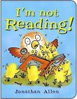 I'm Not Reading! by Jonathan Allen (Board book, 2015)