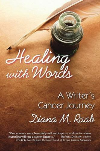 Healing With Words A Writer s Cancer Journey By Diana M. Raab - $4.45