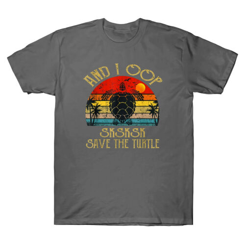 And I Oop Save The Turtles Sksksk Funny Saying Gift Vintage T-Shirt Men/'s Tee