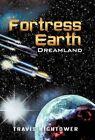 Fortress Earth Dreamland by Travis Hightower 9781450216364 Hardback 2010
