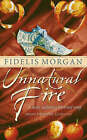 Unnatural Fire by Fidelis Morgan (Paperback, 2001)