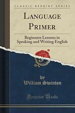 Language Primer : Beginners Lessons in Speaking and Writing English (Classic...