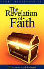 The Revelation of Faith: Overcoming Fear and Unbelief by Larry Henderson (Paperback, 2007)