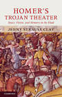 Homer's Trojan Theater: Space, Vision, and Memory in the Iiiad by Jenny Strauss Clay (Paperback, 2011)