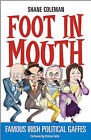 Foot in Mouth: Famous Irish Political Gaffes by Shane Coleman (Paperback, 2006)