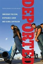 Latina/o Sociology: Deported : Policing Immigrants, Disposable Labor and...