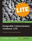 PostgreSQL 9 Administration Cookbook LITE: Configuration, Monitoring and Maintenance by Simon Riggs, Hannu Krosing (Paperback, 2011)