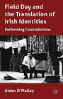 Field Day and the Translation of Irish Identities: Performing Contradictions by Aidan O'Malley (Hardback, 2011)