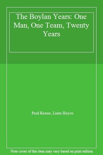 The Boylan Years: One Man, One Team, Twenty Years,Paul Keane, Liam Hayes