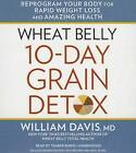 Wheat Belly 10-Day Grain Detox: Reprogram Your Body for Rapid Weight Loss and Amazing Health by William Davis MD (CD-Audio, 2015)