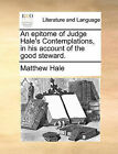 An Epitome of Judge Hale's Contemplations, in His Account of the Good Steward. by Matthew Hale (Paperback / softback, 2010)
