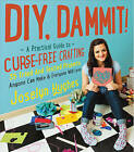 DIY, Dammit!: A Practical Guide to Curse-Free Crafting by Joselyn Hughes (Hardback, 2015)