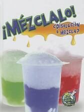 Mezclalo! Disolucion O Mezcla? (Mix It Up! Solution or Mixture) (Mi Biblioteca d