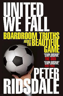 United We Fall: Boardroom Truths About the Beautiful Game: 1 by Ridsdale, Peter,