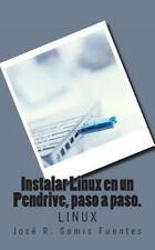 Instalar Linux en un Pendrive, Paso a Paso : Linux by José Gomis Fuentes...