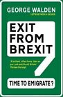Exit from Brexit: Time to Emigrate by George Walden (Paperback, 2016)